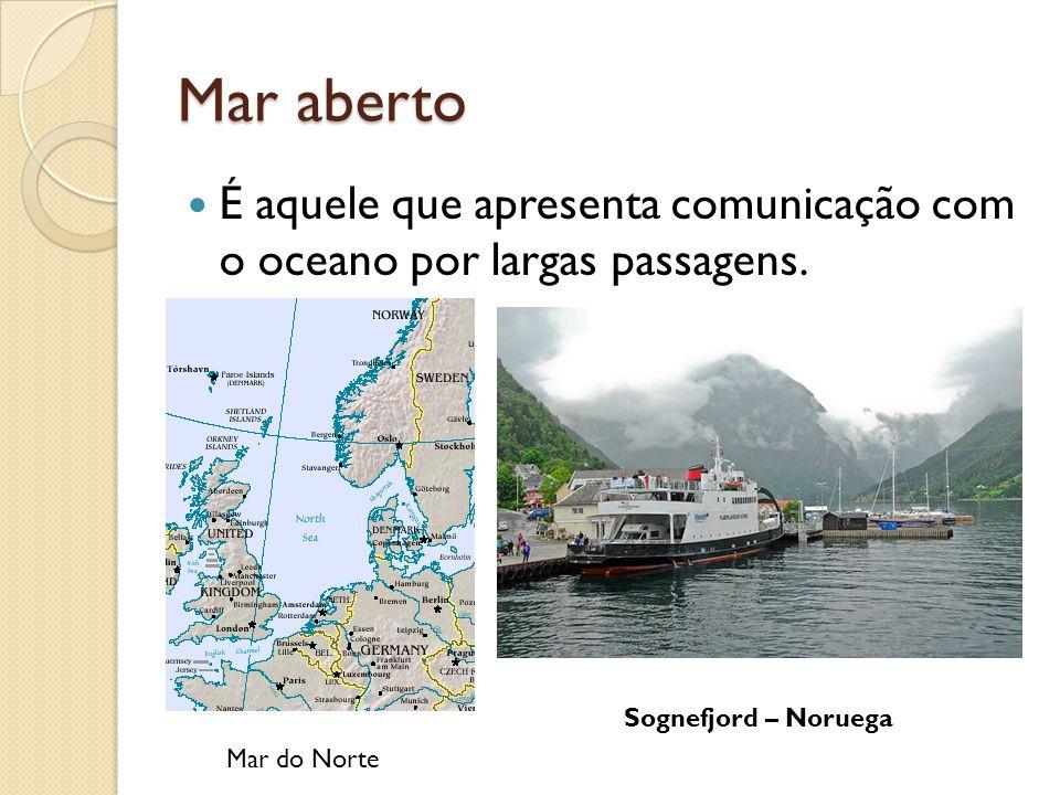 Mar aberto É aquele que apresenta comunicação com o oceano por largas passagens. Mar do Norte Sognefjord – Noruega
