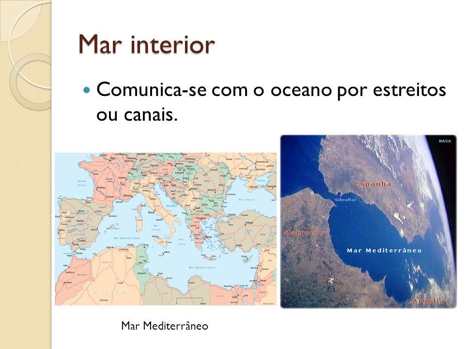 Mar interior Comunica-se com o oceano por estreitos ou canais. Mar Mediterrâneo