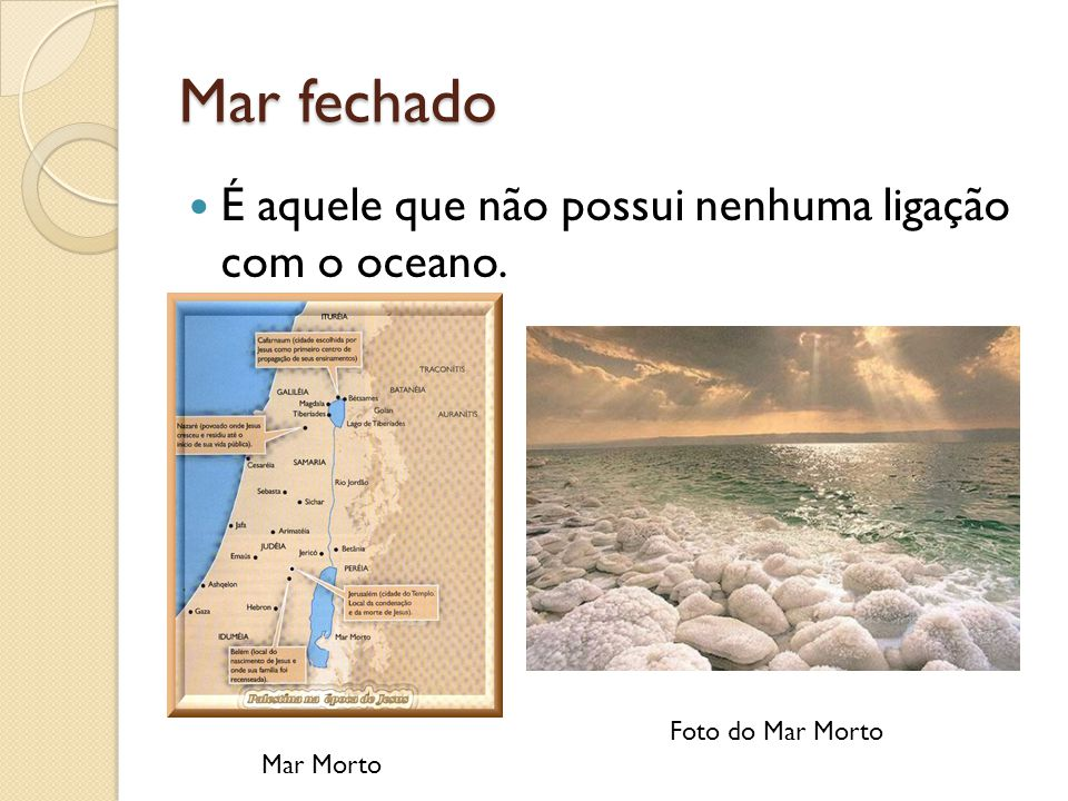 Mar fechado É aquele que não possui nenhuma ligação com o oceano. Mar Morto Foto do Mar Morto