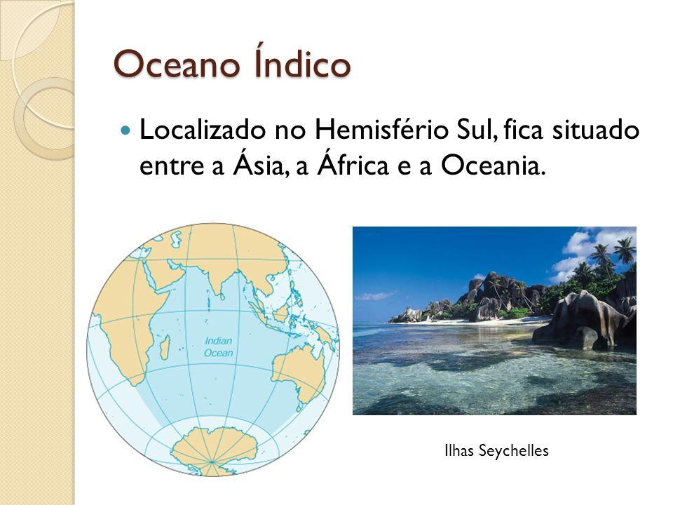 Oceano Índico Localizado no Hemisfério Sul, fica situado entre a Ásia, a África e a Oceania. Ilhas Seychelles