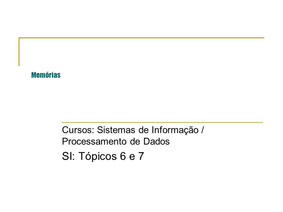 Cursos: Sistemas de Informação / Processamento de Dados SI: Tópicos 6 e 7 Memórias