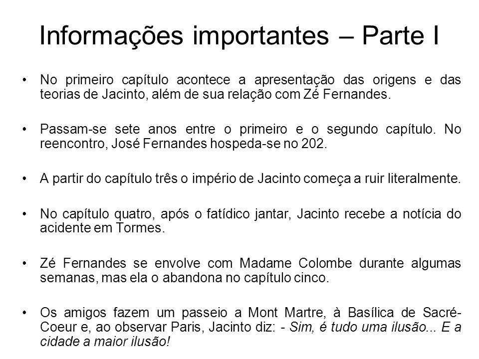 Informações importantes – Parte I No primeiro capítulo acontece a apresentação das origens e das teorias de Jacinto, além de sua relação com Zé Fernan