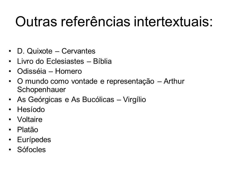 Outras referências intertextuais: D. Quixote – Cervantes Livro do Eclesiastes – Bíblia Odisséia – Homero O mundo como vontade e representação – Arthur