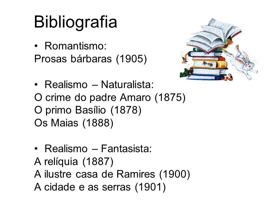 Bibliografia Romantismo: Prosas bárbaras (1905) Realismo – Naturalista: O crime do padre Amaro (1875) O primo Basílio (1878) Os Maias (1888) Realismo