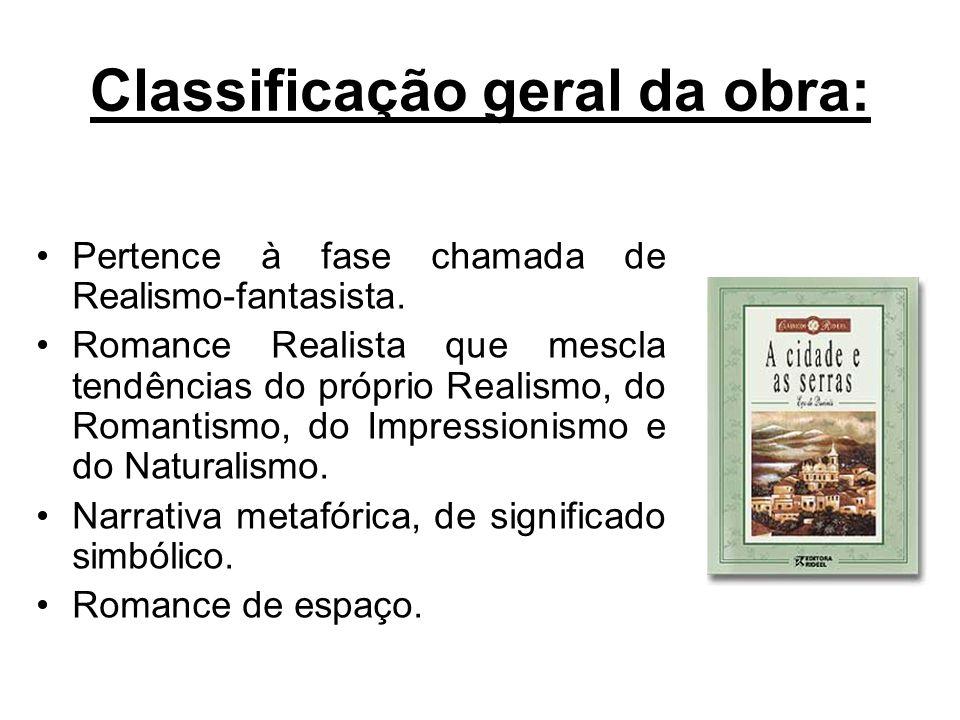 Classificação geral da obra: Pertence à fase chamada de Realismo-fantasista. Romance Realista que mescla tendências do próprio Realismo, do Romantismo