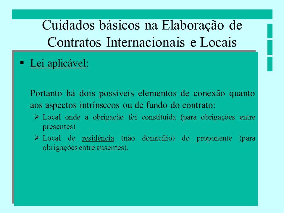 Cuidados básicos na Elaboração de Contratos Internacionais e Locais Lei aplicável: Portanto há dois possíveis elementos de conexão quanto aos aspectos