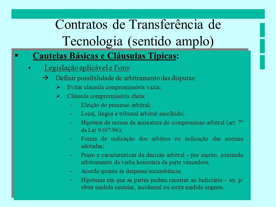Contratos de Transferência de Tecnologia (sentido amplo) Cautelas Básicas e Cláusulas Típicas: Legislação aplicável e Foro: Definir possibilidade de a