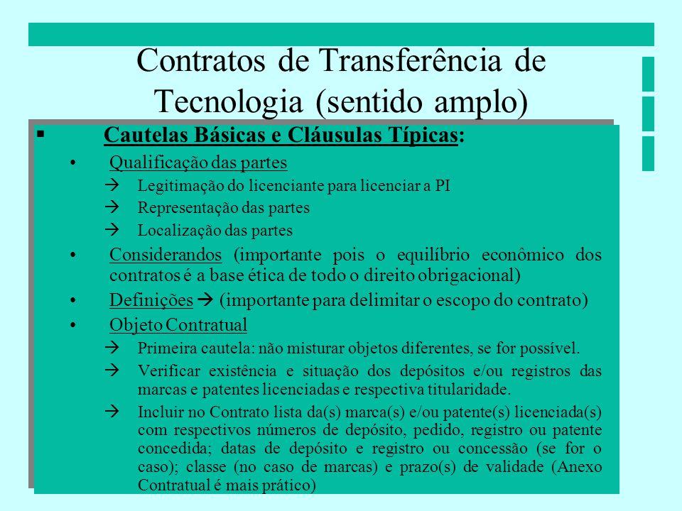 Contratos de Transferência de Tecnologia (sentido amplo) Cautelas Básicas e Cláusulas Típicas: Qualificação das partes Legitimação do licenciante para