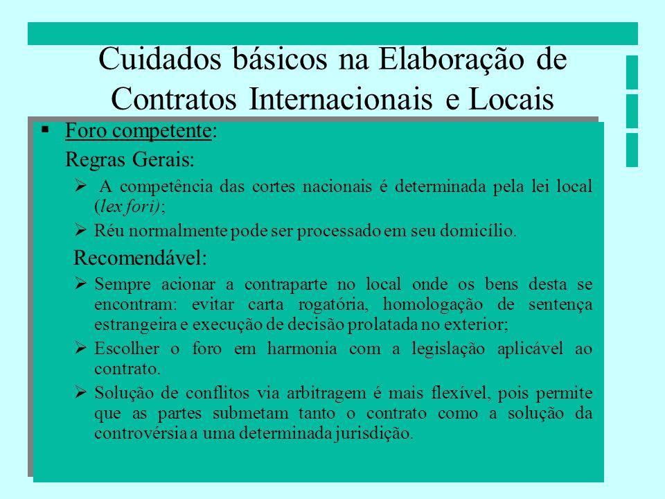 Cuidados básicos na Elaboração de Contratos Internacionais e Locais Foro competente: Regras Gerais: A competência das cortes nacionais é determinada p