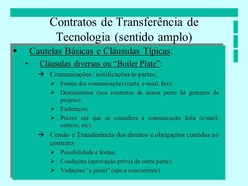 Contratos de Transferência de Tecnologia (sentido amplo) Cautelas Básicas e Cláusulas Típicas: Cláusulas diversas ou Boiler Plate: Comunicações / noti