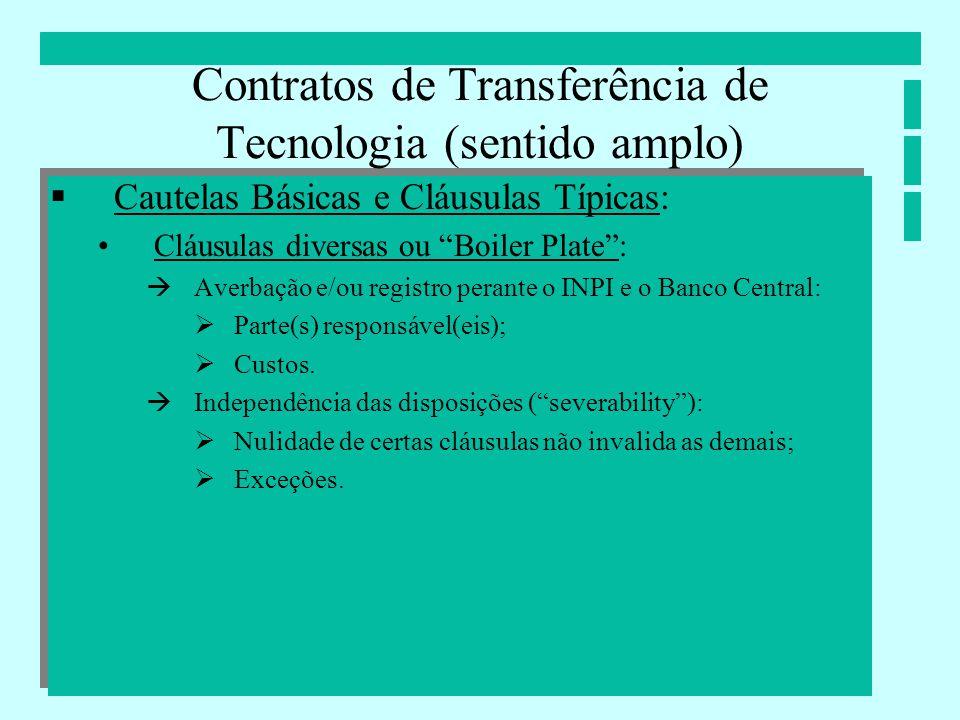 Contratos de Transferência de Tecnologia (sentido amplo) Cautelas Básicas e Cláusulas Típicas: Cláusulas diversas ou Boiler Plate: Averbação e/ou regi