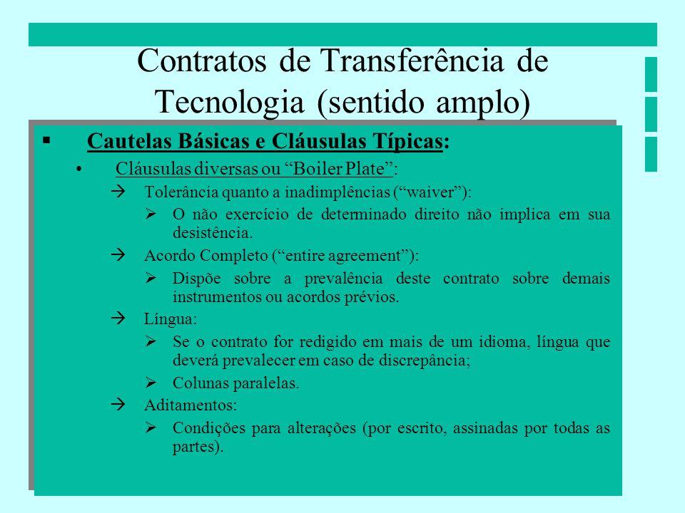 Contratos de Transferência de Tecnologia (sentido amplo) Cautelas Básicas e Cláusulas Típicas: Cláusulas diversas ou Boiler Plate: Tolerância quanto a