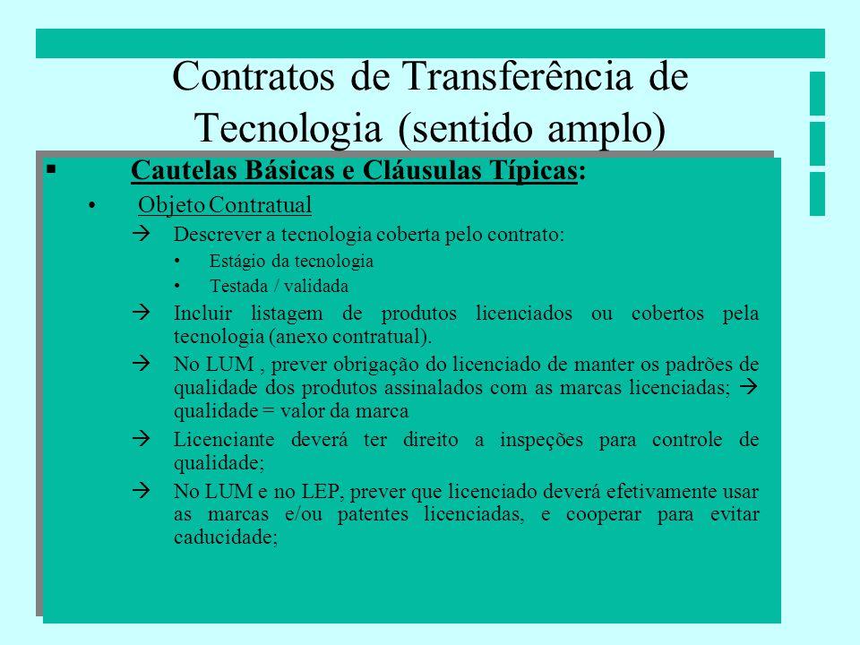 Contratos de Transferência de Tecnologia (sentido amplo) Cautelas Básicas e Cláusulas Típicas: Objeto Contratual Descrever a tecnologia coberta pelo c