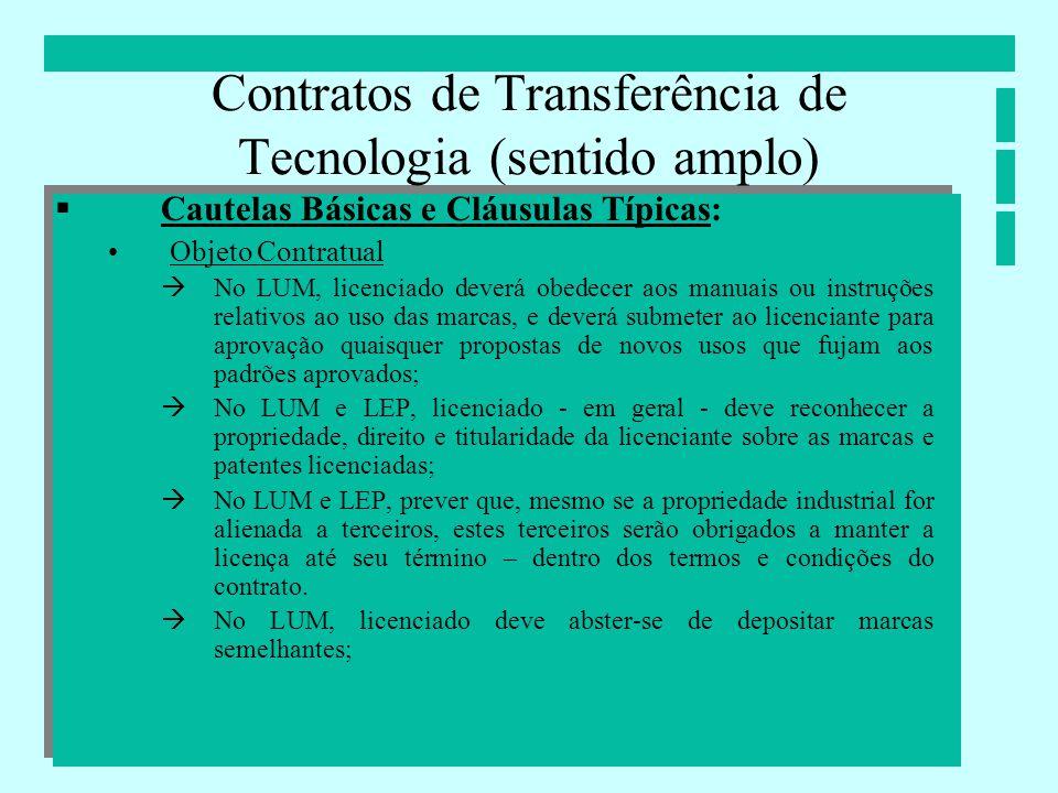 Contratos de Transferência de Tecnologia (sentido amplo) Cautelas Básicas e Cláusulas Típicas: Objeto Contratual No LUM, licenciado deverá obedecer ao
