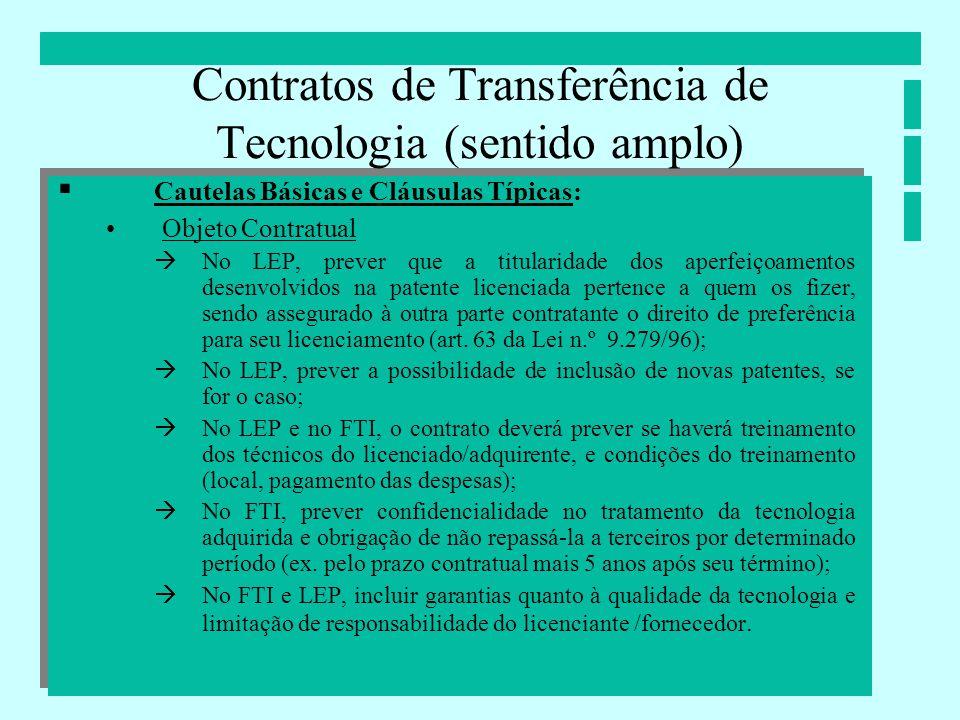Contratos de Transferência de Tecnologia (sentido amplo) Cautelas Básicas e Cláusulas Típicas: Objeto Contratual No LEP, prever que a titularidade dos