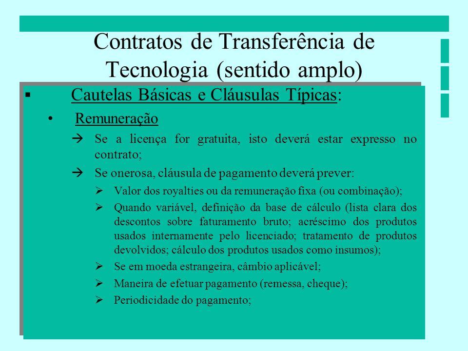 Contratos de Transferência de Tecnologia (sentido amplo) Cautelas Básicas e Cláusulas Típicas: Remuneração Se a licença for gratuita, isto deverá esta