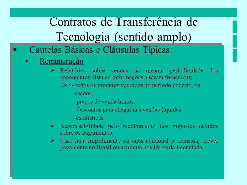 Contratos de Transferência de Tecnologia (sentido amplo) Cautelas Básicas e Cláusulas Típicas: Remuneração Relatórios sobre vendas na mesma periodicid