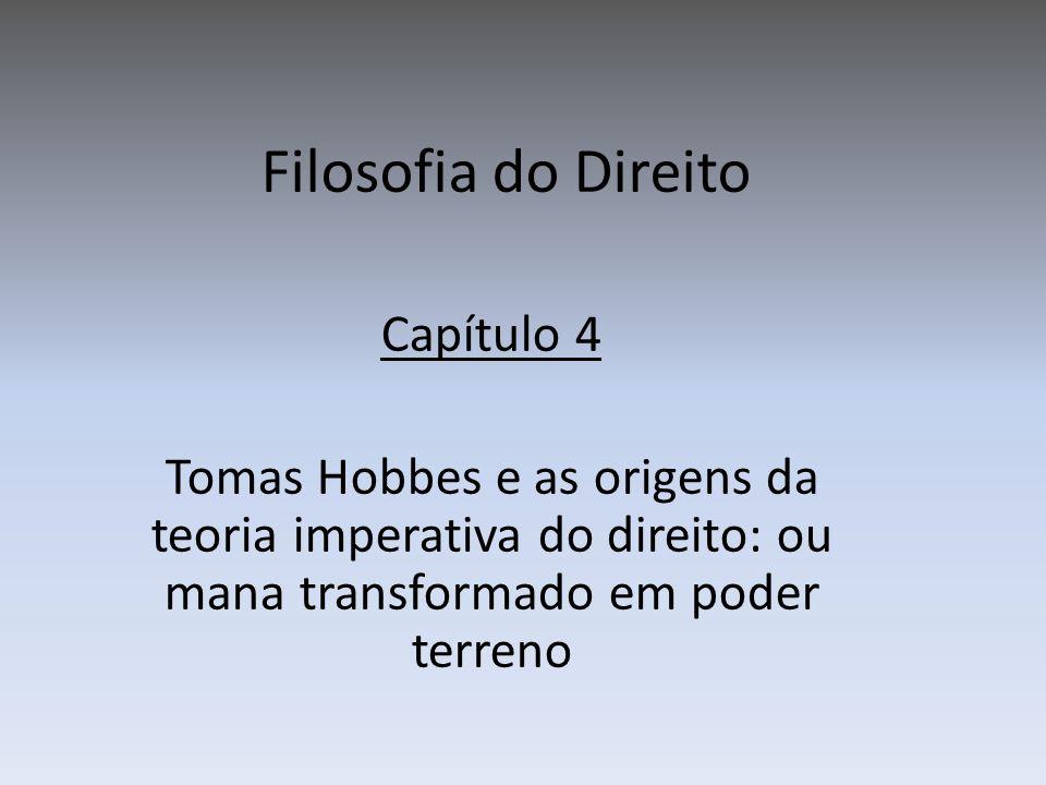 Filosofia do Direito Capítulo 4 Tomas Hobbes e as origens da teoria imperativa do direito: ou mana transformado em poder terreno