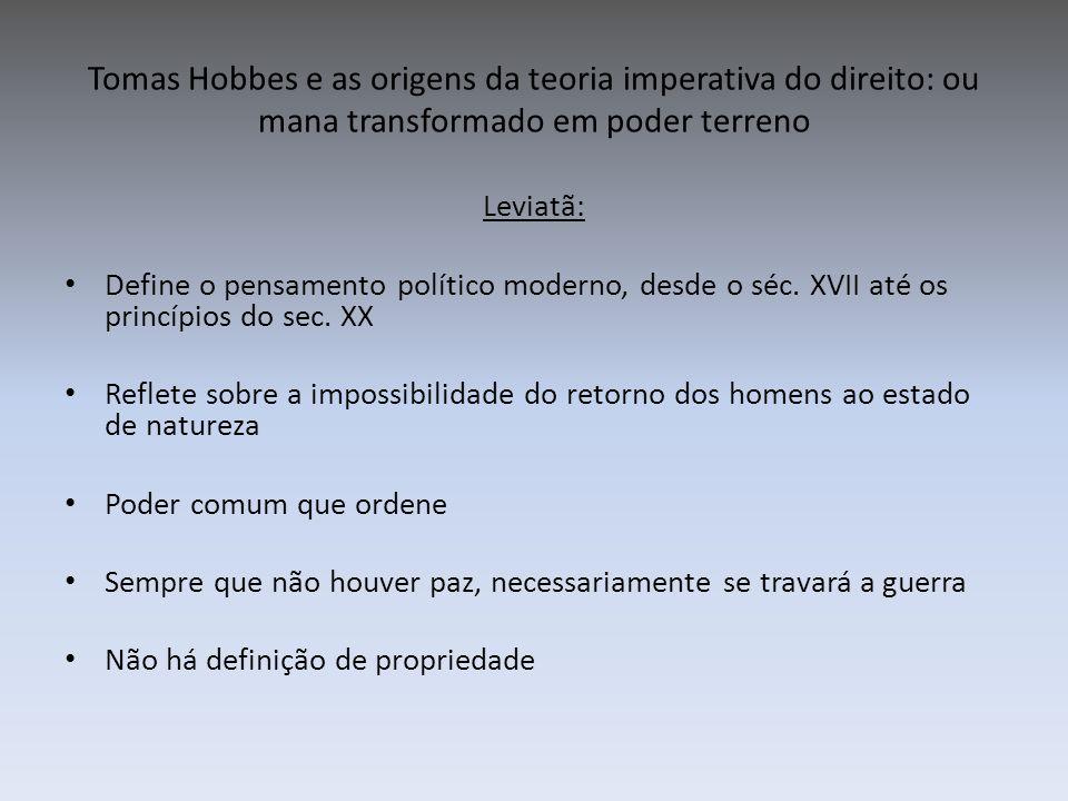 Tomas Hobbes e as origens da teoria imperativa do direito: ou mana transformado em poder terreno Leviatã: Define o pensamento político moderno, desde