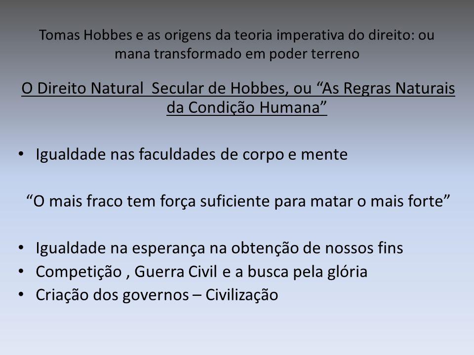 Tomas Hobbes e as origens da teoria imperativa do direito: ou mana transformado em poder terreno O Direito Natural Secular de Hobbes, ou As Regras Nat