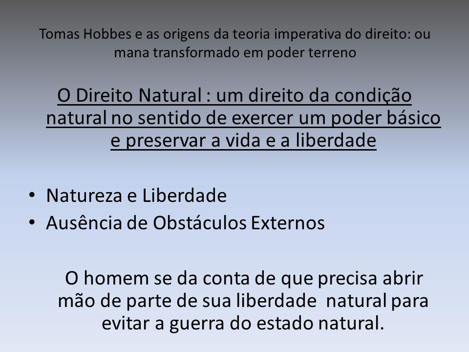 Tomas Hobbes e as origens da teoria imperativa do direito: ou mana transformado em poder terreno O Direito Natural : um direito da condição natural no