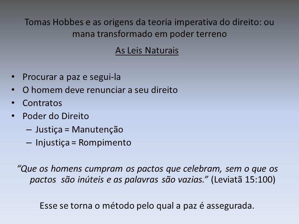Tomas Hobbes e as origens da teoria imperativa do direito: ou mana transformado em poder terreno As Leis Naturais Procurar a paz e segui-la O homem de