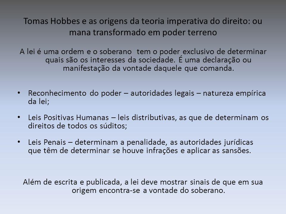 Tomas Hobbes e as origens da teoria imperativa do direito: ou mana transformado em poder terreno A lei é uma ordem e o soberano tem o poder exclusivo