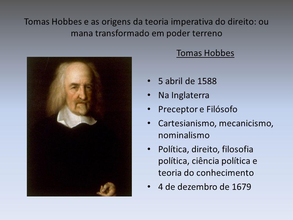 Tomas Hobbes e as origens da teoria imperativa do direito: ou mana transformado em poder terreno Preparai-vos, portanto, para a morte.