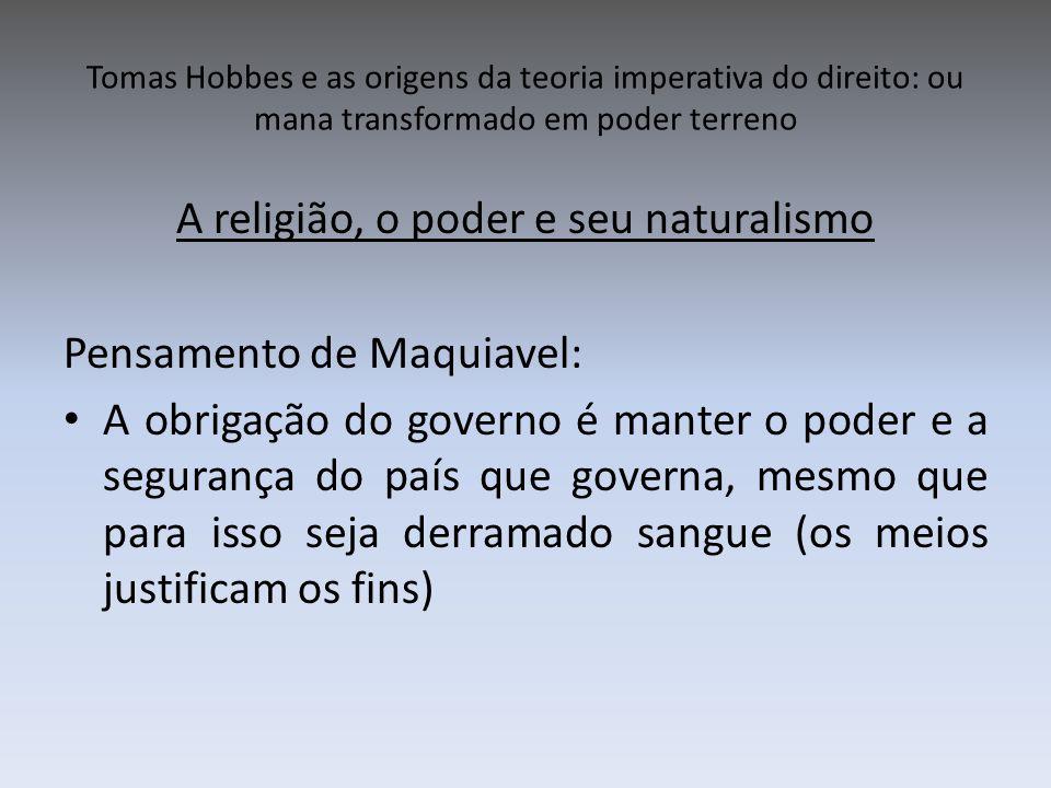 Tomas Hobbes e as origens da teoria imperativa do direito: ou mana transformado em poder terreno A lei é uma ordem e o soberano tem o poder exclusivo de determinar quais são os interesses da sociedade.