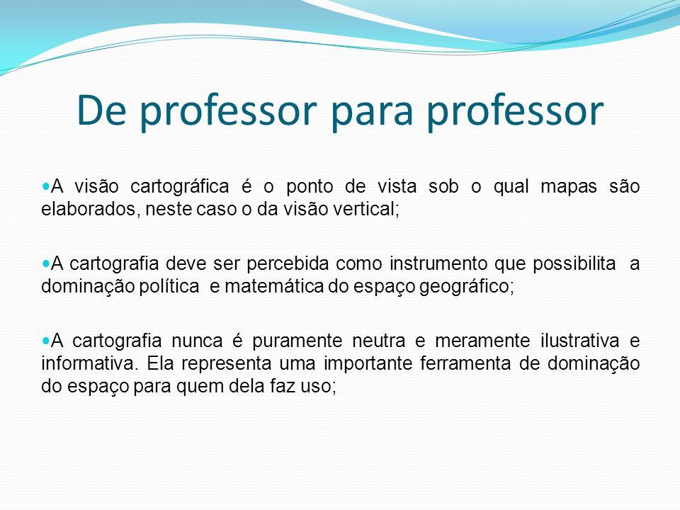 De professor para professor A visão cartográfica é o ponto de vista sob o qual mapas são elaborados, neste caso o da visão vertical; A cartografia dev