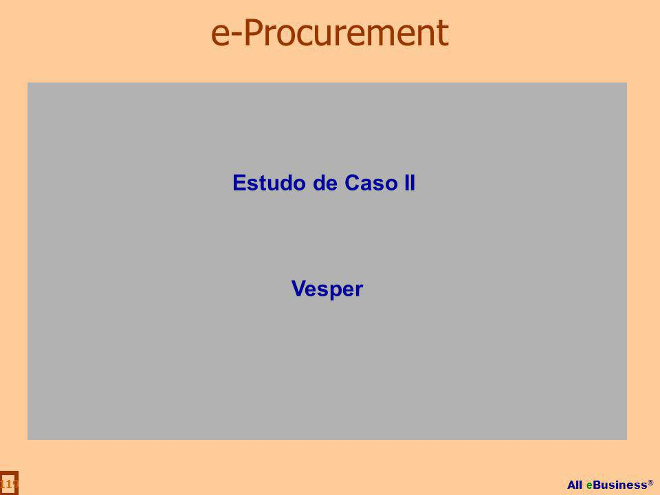 All e Business ® 119 Estudo de Caso II Vesper e-Procurement