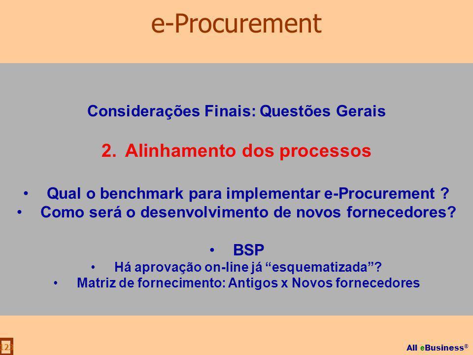 All e Business ® 123 Considerações Finais: Questões Gerais 2.Alinhamento dos processos Qual o benchmark para implementar e-Procurement ? Como será o d