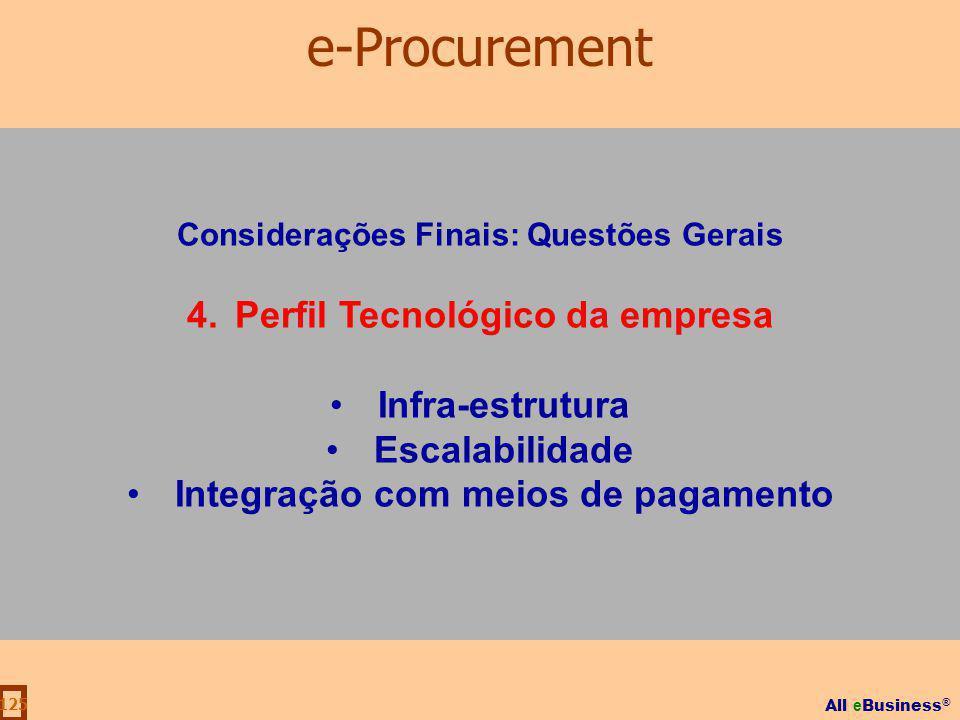 All e Business ® 125 Considerações Finais: Questões Gerais 4.Perfil Tecnológico da empresa Infra-estrutura Escalabilidade Integração com meios de paga
