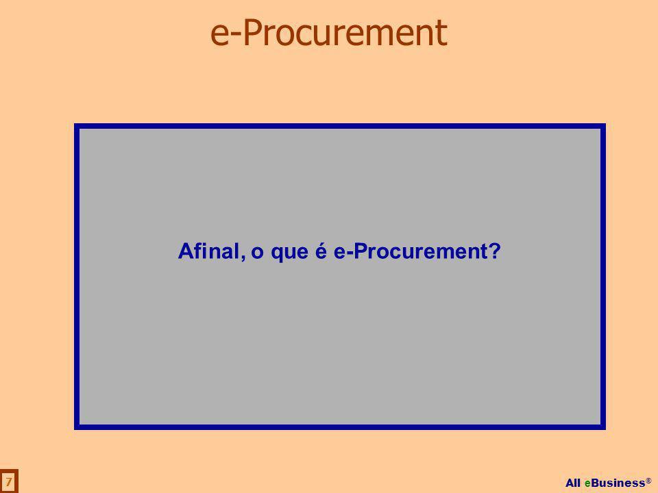 All e Business ® 18 Modelo de Gestão I e-Procurement Independente do e-Supply Chain Management e-Procurement