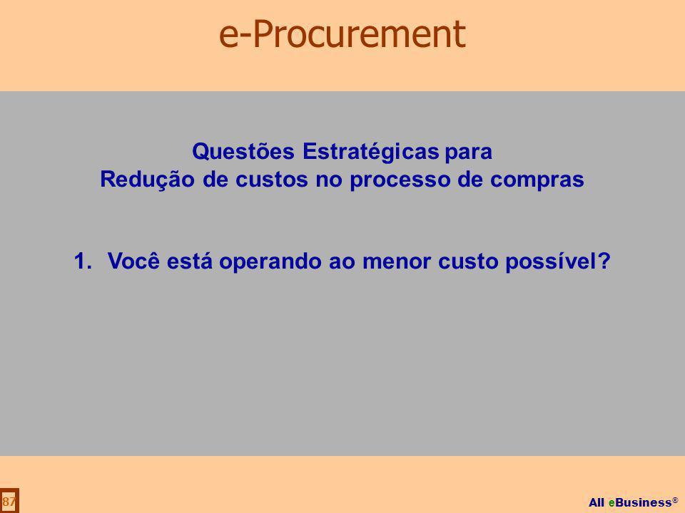 All e Business ® 87 Questões Estratégicas para Redução de custos no processo de compras 1.Você está operando ao menor custo possível? e-Procurement