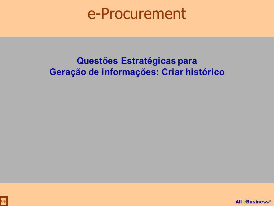 All e Business ® 98 Questões Estratégicas para Geração de informações: Criar histórico e-Procurement