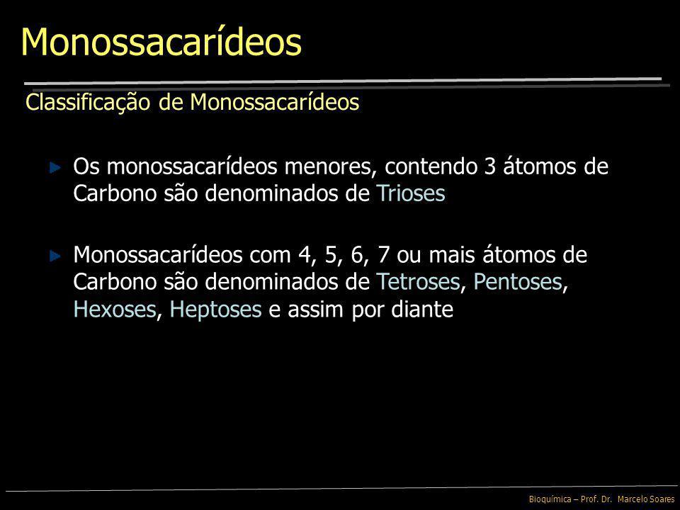 Bioquímica – Prof. Dr. Marcelo Soares Classificação de Monossacarídeos São classificados de acordo com a natureza química de seu grupo Carbonila e pel