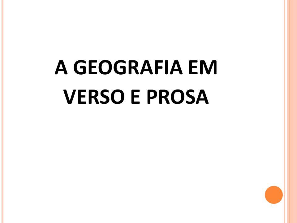 A GEOGRAFIA EM VERSO E PROSA