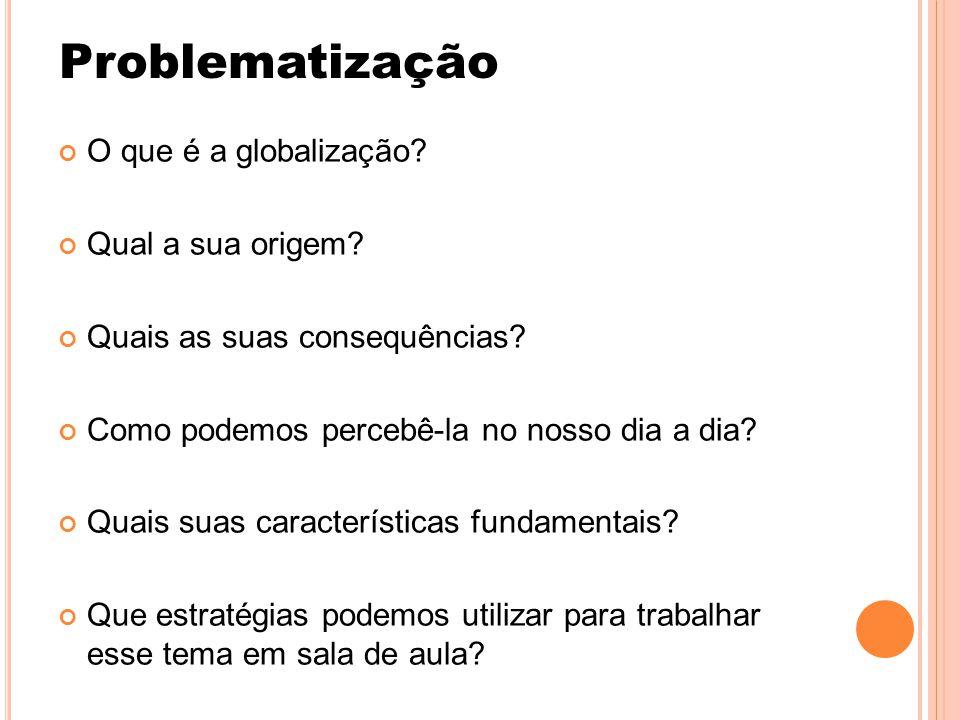 O que é a globalização? Qual a sua origem? Quais as suas consequências? Como podemos percebê-la no nosso dia a dia? Quais suas características fundame