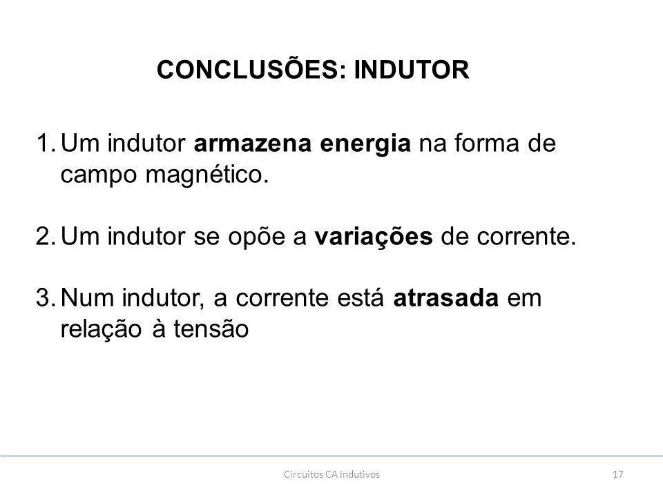 17Circuitos CA Indutivos CONCLUSÕES: INDUTOR 1.Um indutor armazena energia na forma de campo magnético.