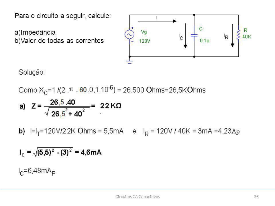 36 Para o circuito a seguir, calcule: a)Impedância b)Valor de todas as correntes Circuitos CA Capacitivos