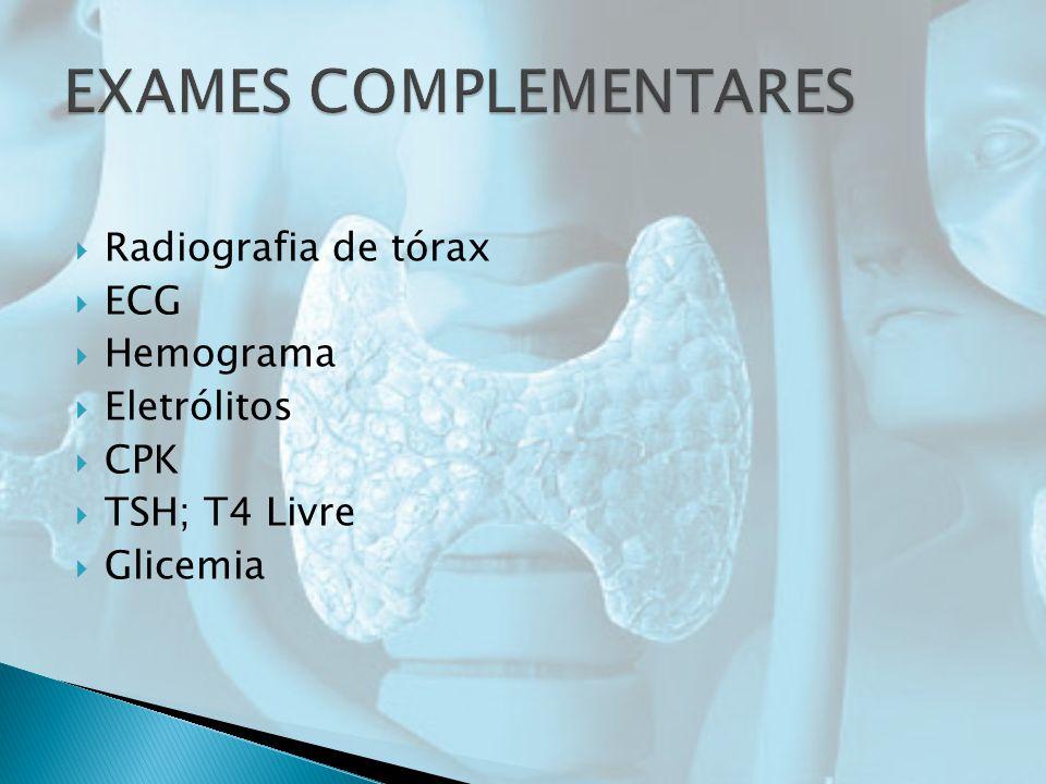 Radiografia de tórax ECG Hemograma Eletrólitos CPK TSH; T4 Livre Glicemia