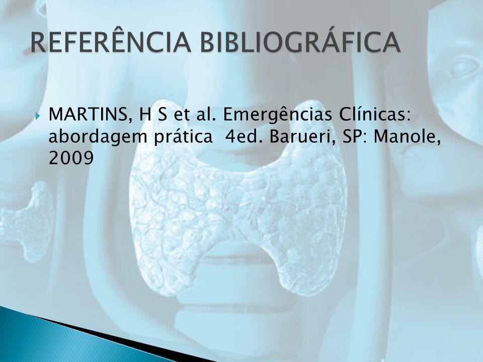 MARTINS, H S et al. Emergências Clínicas: abordagem prática 4ed. Barueri, SP: Manole, 2009