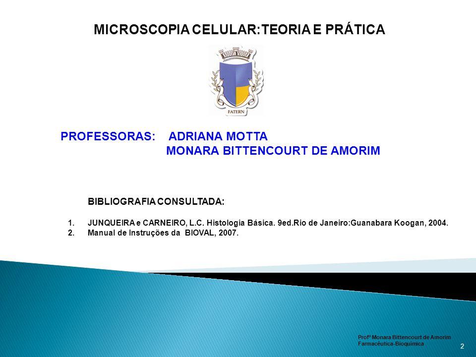 PROFESSORAS: ADRIANA MOTTA MONARA BITTENCOURT DE AMORIM Profª Monara Bittencourt de Amorim Farmacêutica-Bioquímica 2 BIBLIOGRAFIA CONSULTADA: 1.JUNQUE