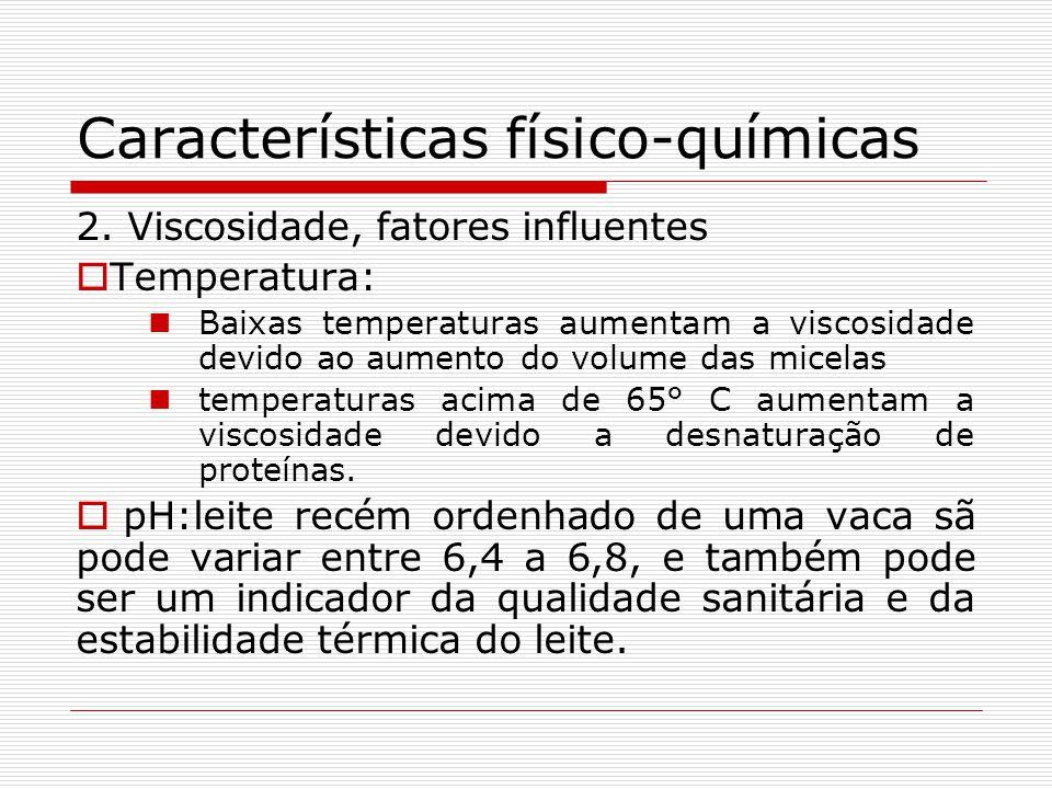 Características físico-químicas 2. Viscosidade, fatores influentes Temperatura: Baixas temperaturas aumentam a viscosidade devido ao aumento do volume