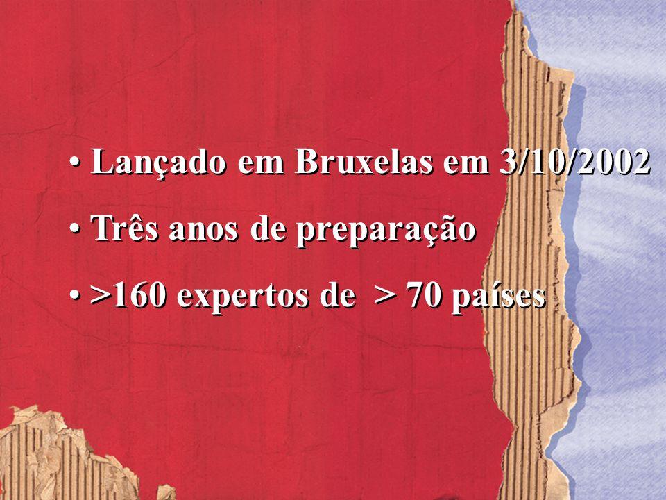 Lançado em Bruxelas em 3/10/2002 Três anos de preparação >160 expertos de > 70 países Lançado em Bruxelas em 3/10/2002 Três anos de preparação >160 ex