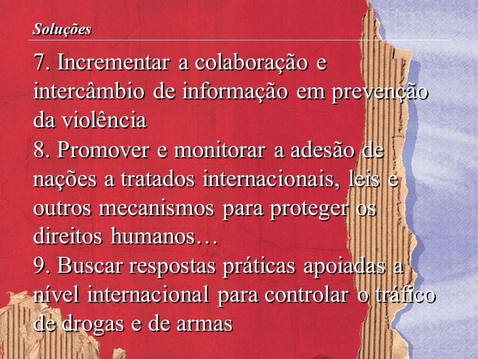 7. Incrementar a colaboração e intercâmbio de informação em prevenção da violência 8. Promover e monitorar a adesão de nações a tratados internacionai
