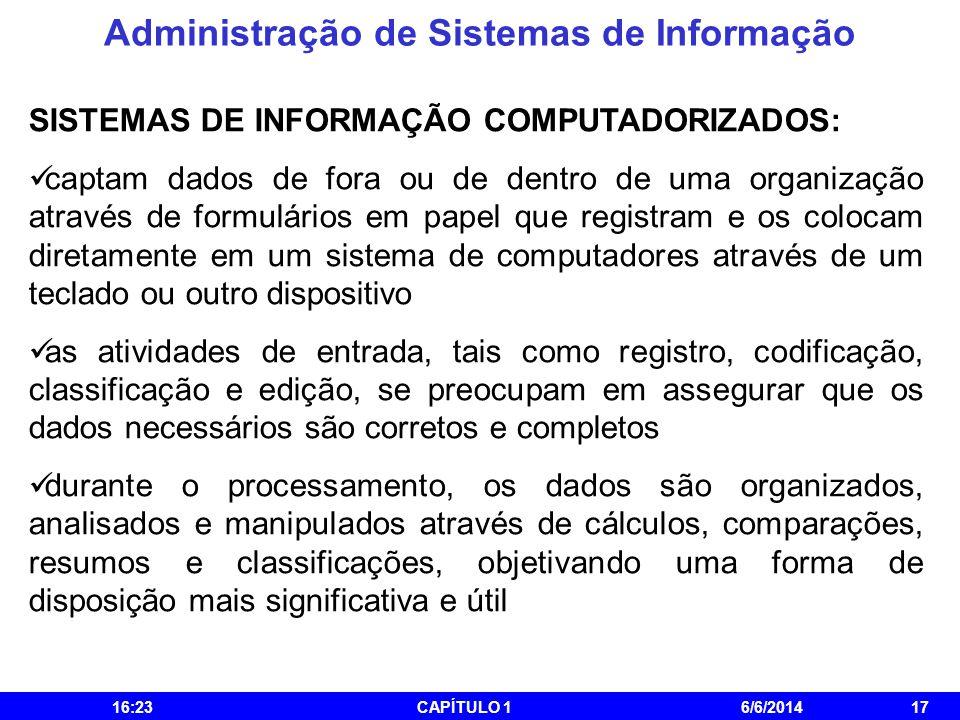 Administração de Sistemas de Informação 16:25CAPÍTULO 16/6/201417 SISTEMAS DE INFORMAÇÃO COMPUTADORIZADOS: captam dados de fora ou de dentro de uma or