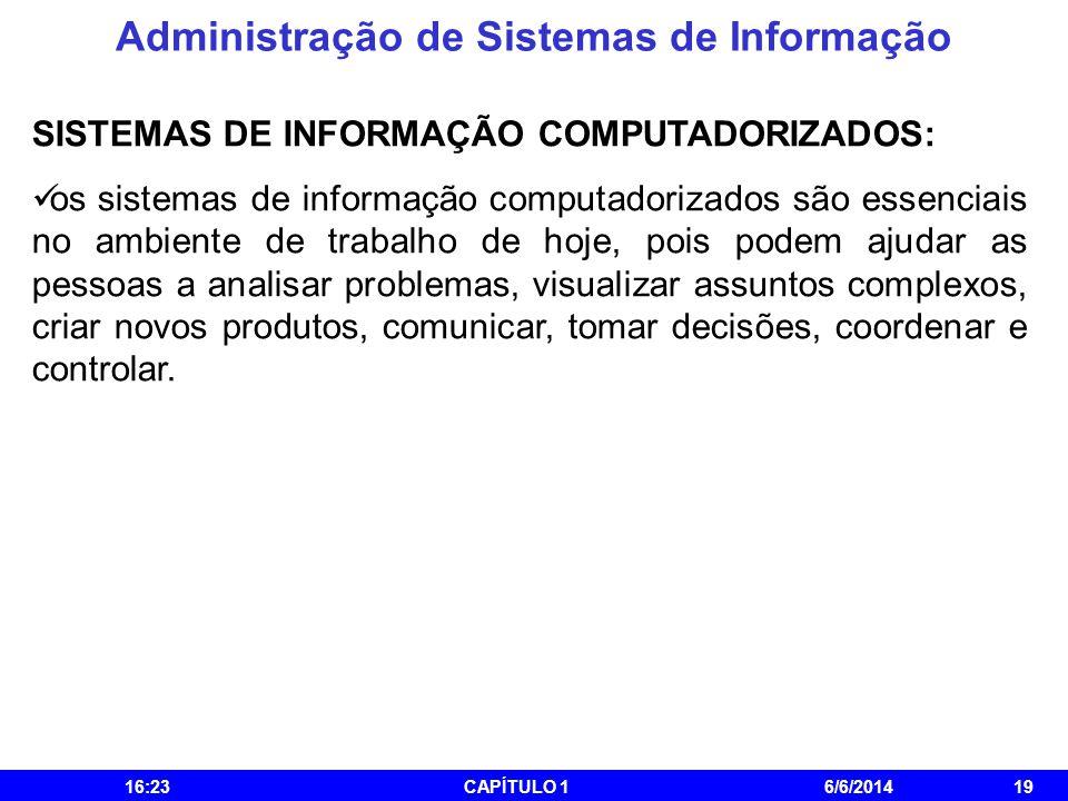 Administração de Sistemas de Informação 16:25CAPÍTULO 16/6/201419 SISTEMAS DE INFORMAÇÃO COMPUTADORIZADOS: os sistemas de informação computadorizados