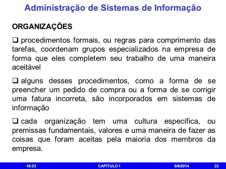 Administração de Sistemas de Informação 16:25CAPÍTULO 16/6/201423 ORGANIZAÇÕES procedimentos formais, ou regras para comprimento das tarefas, coordena